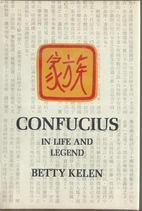 Confucius: In Life and Legend by Betty Kelen