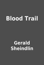 Blood Trail by Gerald Sheindlin