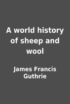 A world history of sheep and wool by James…