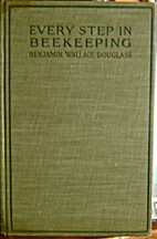 Every step in beekeeping; a book for amateur…