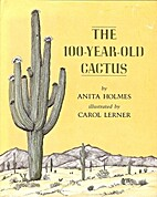 The 100 Year Old Cactus by Anita Holmes