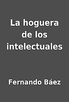 La hoguera de los intelectuales by Fernando…