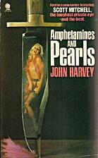 Amphetamines and Pearls by John Harvey