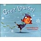 Geez Louise! by Susan Middleton Elya