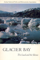 Glacier Bay, the land and the silence by…
