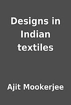 Designs in Indian textiles by Ajit Mookerjee