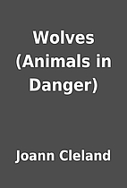 Wolves (Animals in Danger) by Joann Cleland
