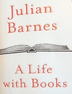 A Life With Books by Julian Barnes