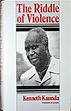The Riddle of Violence by Kenneth D. Kaunda