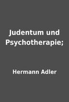 Judentum und Psychotherapie; by Hermann…