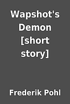 Wapshot's Demon [short story] by Frederik…