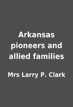 Arkansas pioneers and allied families by Mrs…