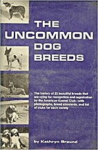 The Uncommon Dog Breeds by Kathryn Braund