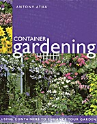 Container Gardening by Antony Atha