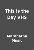 This is the Day VHS by Maranatha Music