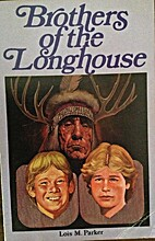 Brothers of the Longhouse by Lois M Parker