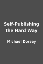 Self-Publishing the Hard Way by Michael…