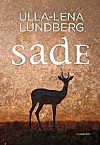 Sade by Ulla-Lena Lundberg
