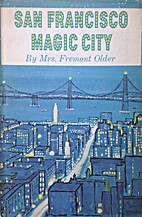 San Francisco;: Magic city by Mrs. Fremont…