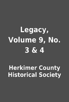 Legacy, Volume 9, No. 3 & 4 by Herkimer…