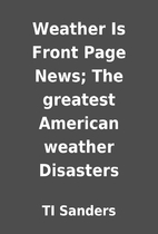 Weather Is Front Page News; The greatest…