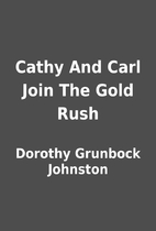 Cathy And Carl Join The Gold Rush by Dorothy…