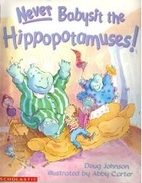 Never Babysit the Hippopotamuses by Doug…