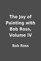 The Joy of Painting with Bob Ross, Volume IV…