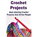 Crochet: Crochet Projects: Most Amazing…