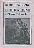 Liberalismi - johtava valtioaate by Reima T.…
