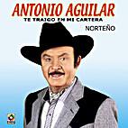 Antonio Aguilar - Te Traigo En Mi Cartera by…