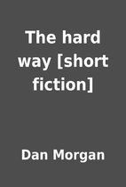 The hard way [short fiction] by Dan Morgan
