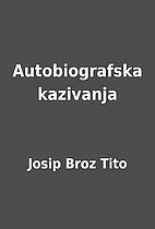 Autobiografska kazivanja by Josip Broz Tito