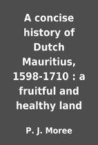 A concise history of Dutch Mauritius,…