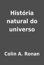 História natural do universo by Colin A.…