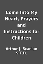 Come Into My Heart, Prayers and Instructions…