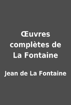 Œuvres complètes de La Fontaine…