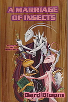 A MARRIAGE OF INSECTS: a novel of the World…