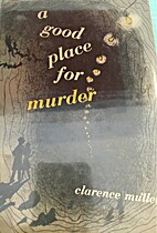 A Good Place for Murder by Clarence Mullen