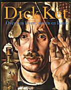 Dick Ket : over zijn leven, ideeën en kunst…