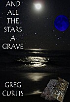 And All The Stars A Grave. by Greg Curtis