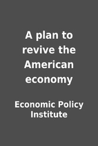 A plan to revive the American economy by…