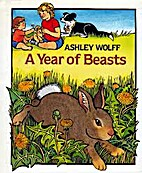 A Year of Beasts by Ashley Wolff