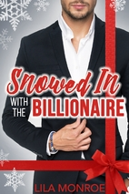 Snowed In with the Billionaire by Lila…