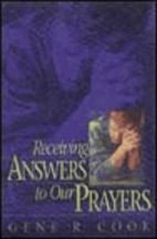 Receiving Answers to Our Prayers by Gene R.…
