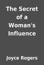 The Secret of a Woman's Influence by Joyce…