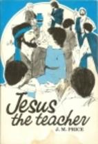 Jesus, the teacher by John Milburn Price