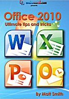 Office 2010: Ultimate tips and tricks by M.…