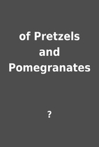 of Pretzels and Pomegranates by ?
