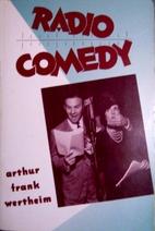 Radio Comedy by Arthur Frank Wertheim